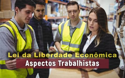 Lei da Liberdade Econômica – Aspectos Trabalhistas