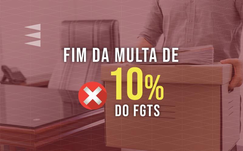 Acabou a multa rescisória de 10% sobre o FGTS para as empresas!