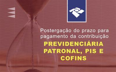Postergação do prazo para pagamento da contribuição previdenciária Patronal, PIS e COFINS