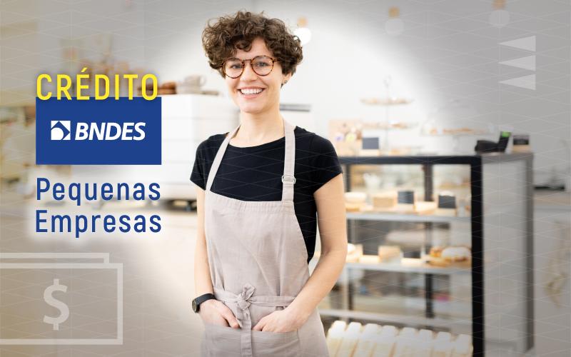 BNDES: Crédito Pequenas Empresas